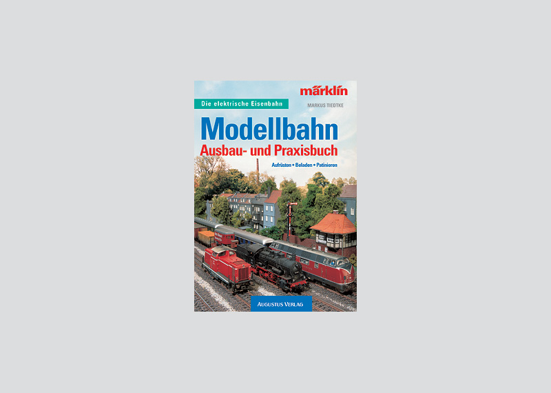 """Book """"Modellbahn Ausbau- und Praxisbuch; Aufrüsten, Beladen, Patinieren"""" (""""Book of Model Railroading Practices: Expanding, Building, Making Loads, Weathering"""")."""